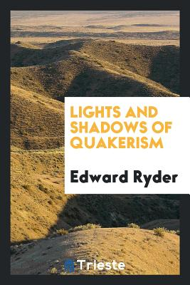 Lights and Shadows of Quakerism - Ryder, Edward