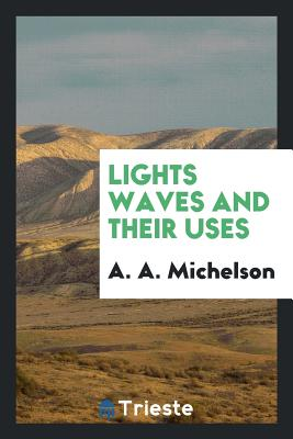 Lights Waves and Their Uses - Michelson, A a