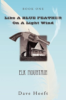 Like A BLUE FEATHER On A Light Wind: Elk Mountain - Hoeft, Dave