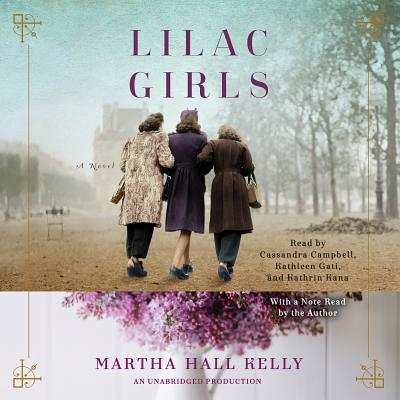 Lilac Girls - Kelly, Martha Hall (Read by), and Campbell, Cassandra (Read by), and Gati, Kathleen (Read by)