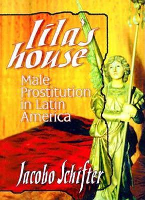Lila's House: Male Prostitution in Latin America - Dececco Phd, John