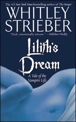 Lilith's Dream: A Tale of the Vampire Life - Strieber, Whitley