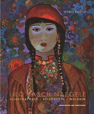 Lilo Rasch-Naegele: Illustratorin . Zeichnerin . Malerin - Rasch, Bodo (Editor)