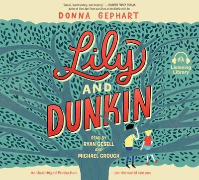 Lily and Dunkin - Gephart, Donna (Read by), and Gesell, Ryan (Read by), and Crouch, Michael (Read by)