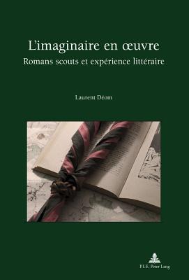 L'Imaginaire En Oeuvre: Romans Scouts Et Experience Litteraire - Deom, Laurent (Editor)