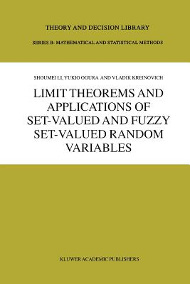 Limit Theorems and Applications of Set-Valued and Fuzzy Set-Valued Random Variables - Li, Shoumei, and Ogura, Y., and Kreinovich, Vkladik