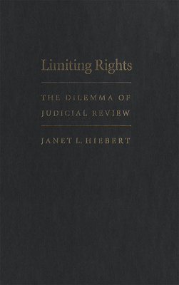 Limiting Rights: The Dilemma of Judicial Review - Hiebert, Janet L