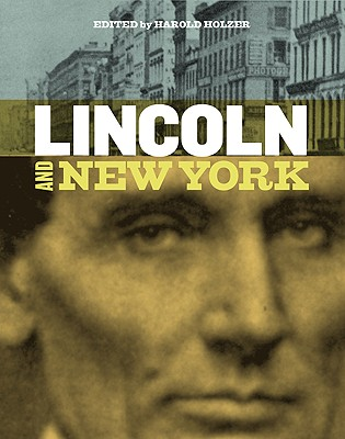 Lincoln and New York - Holzer, Harold (Editor)
