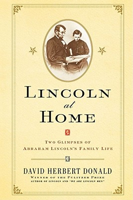 Lincoln at Home: Two Glimpses of Abraham Lincoln's Family Life - Donald, David Herbert