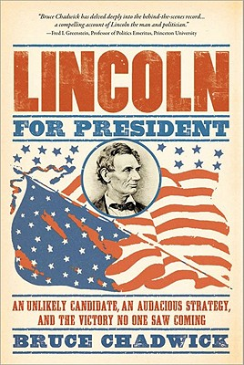 Lincoln for President: An Unlikely Candidate, an Audacious Strategy, and the Victory No One Saw Coming - Chadwick, Bruce, Ph.D.