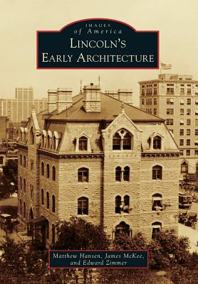 Lincoln's Early Architecture - Hansen, Matthew, and McKee, James, and Zimmer, Edward