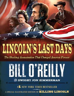 Lincoln's Last Days: The Shocking Assassination That Changed America Forever - O'Reilly, Bill, and Zimmerman, Dwight Jon