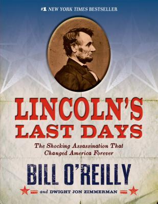 Lincoln's Last Days: The Shocking Assassination That Changed America Forever - O'Reilly, Bill