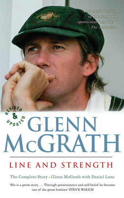 Line and Strength: The Complete Story - McGrath, Glenn, and Lane, Daniel