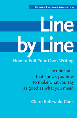 Line by Line: How to Edit Your Own Writing - Cook, Claire Kehrwald, and Modern Language Association of America