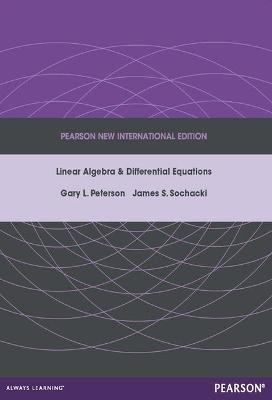 Linear Algebra and Differential Equations: Pearson New International Edition - Peterson, Gary, and Sochacki, James
