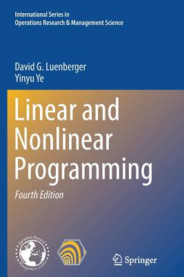 Linear and Nonlinear Programming - Luenberger, David G, and Ye, Yinyu