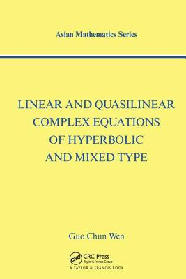 Linear and Quasilinear Complex Equations of Hyperbolic and Mixed Types - Chun Wen, Guo