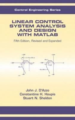 Linear Control System Analysis and Design: Fifth Edition, Revised and Expanded - D'Azzo, John Joachim, and Sheldon, Stuart N, and Houpis, Constantine H
