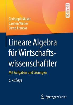 Lineare Algebra Fur Wirtschaftswissenschaftler: Mit Aufgaben Und Losungen - Mayer, Christoph