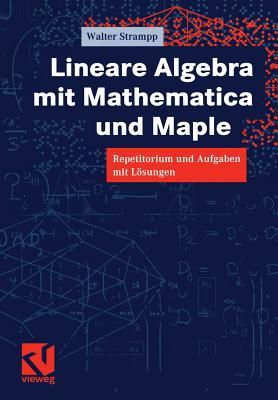 Lineare Algebra Mit Mathematica Und Maple: Repetitorium Und Aufgaben Mit Losungen - Strampp, Walter
