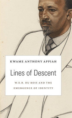 Lines of Descent: W. E. B. Du Bois and the Emergence of Identity - Appiah, Kwame Anthony
