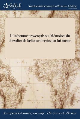 L'Infortune Provencal: Ou, Memoires Du Chevalier de Belicourt: Ecrits Par Lui-Meme - Anonymous