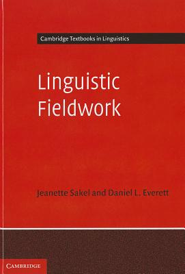 Linguistic Fieldwork: A Student Guide - Sakel, Jeanette, and Everett, Daniel L.