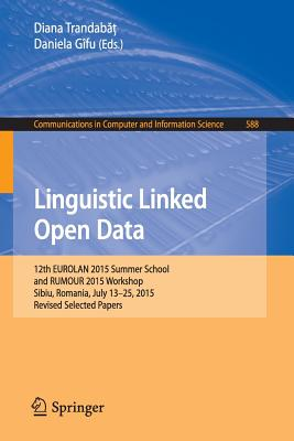 Linguistic Linked Open Data: 12th Eurolan 2015 Summer School and Rumour 2015 Workshop, Sibiu, Romania, July 13-25, 2015, Revised Selected Papers - Trandabc, Diana (Editor)