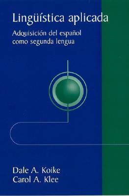Linguistica Aplicada: Adquisicion Del Espanol Como Sengunda Lengua - Koike, D.A., and Klee, Carol