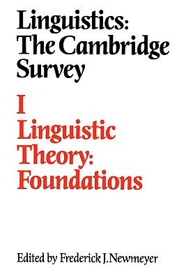 Linguistics: The Cambridge Survey: Volume 1, Linguistic Theory: Foundations - Newmeyer, Frederick J (Editor)