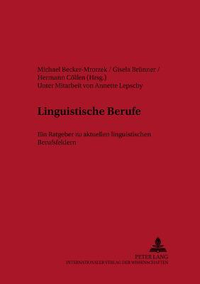 Linguistische Berufe: Ein Ratgeber Zu Aktuellen Linguistischen Berufsfeldern - Becker-Mrotzek, Michael (Editor), and Brunner, Gisela (Editor), and Colfen, Hermann (Editor)
