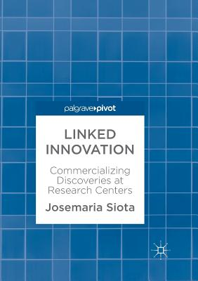 Linked Innovation: Commercializing Discoveries at Research Centers - Siota, Josemaria