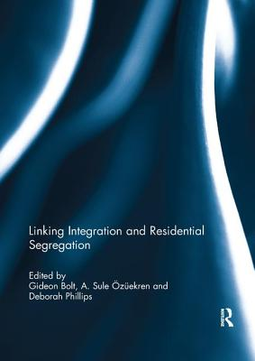 Linking Integration and Residential Segregation - Bolt, Gideon (Editor), and OEzuekren, A. Sule (Editor), and Phillips, Deborah (Editor)