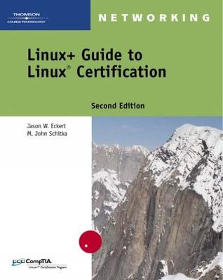 Linux+ Guide to Linux Certification - Eckert, Jason W., and Schitka, M. John