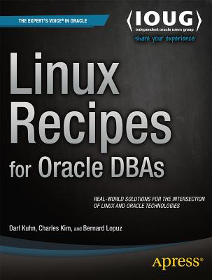 Linux Recipes for Oracle DBAs - Kuhn, Darl, and Lopuz, Bernard, and Kim, Charles