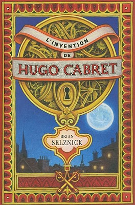 L'Invention de Hugo Cabret - Selznick, Brian, and Laruelle, Daniele (Translated by)