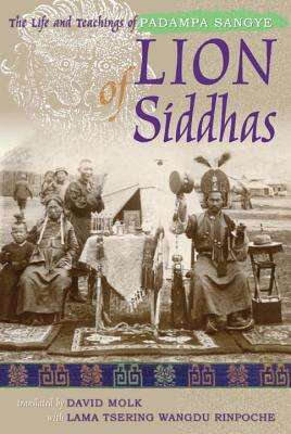 Lion of Siddhas: The Life and Teachings of Padampa Sangye - Molk, David (Translated by), and Wangdu, Tsering (Translated by)