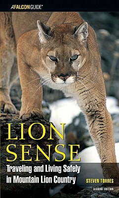 Lion Sense: Traveling and Living Safely in Mountain Lion Country - Torres, Steven, Mr.
