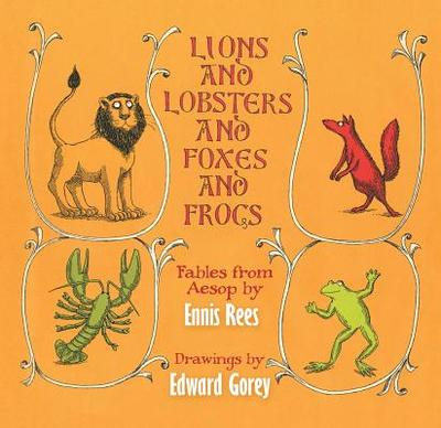 Lions and Lobsters and Foxes and Frogs: Fables from Aesop - Rees, Ennis