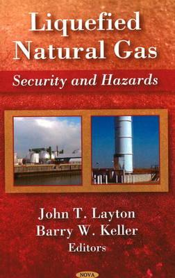 Liquefied Natural Gas: Security and Hazards - Layton, John T., and Keller, Barry W.