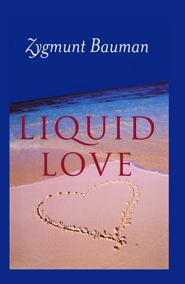 Liquid Love: On the Frailty of Human Bonds - Bauman, Zygmunt, Professor