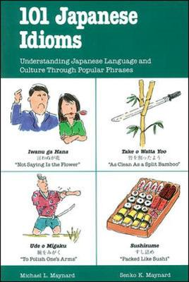 Listen and Learn: 101 Japanese Idioms - Maynard, Senko K, Professor, and Maynard Michael, and Maynard, Michael L