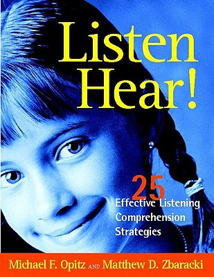Listen Hear!: 25 Effective Listening Comprehension Strategies - Opitz, Michael F, and Zbaracki, Matthew