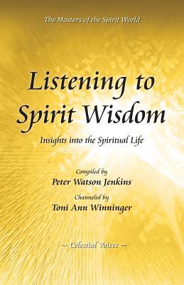 Listening to Spirit Wisdom - Jenkins, Peter Watson, and Winninger, Toni Ann