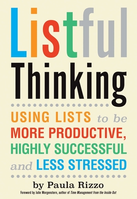 Listful Thinking: Using Lists to Be More Productive, Successful and Less Stressed - Rizzo, Paula
