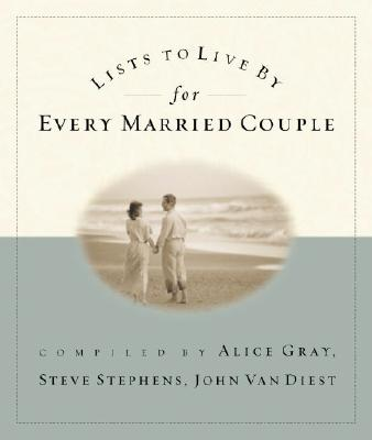 Lists to Live by for Every Married Couple - Gray, Alice (Compiled by), and Stephens, Steve, Dr. (Compiled by), and Van Diest, John (Compiled by)