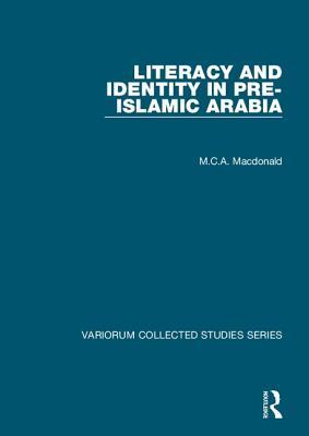 Literacy and Identity in Pre-Islamic Arabia - MacDonald, M C a
