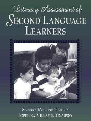 Literacy Assessment of Second Language Learners - Hurley, Sandra R, and Tinajero, Josefina Villamil, PhD, and Villamil Tinajero, Josefina