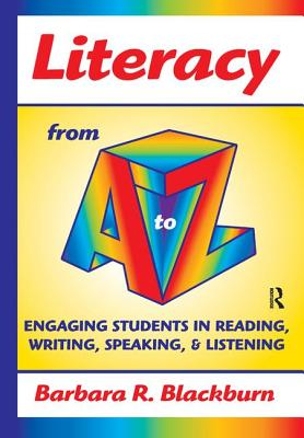 Literacy from A to Z: Engaging Students in Reading, Writing, Speaking, and Listening - Blackburn, Barbara R.